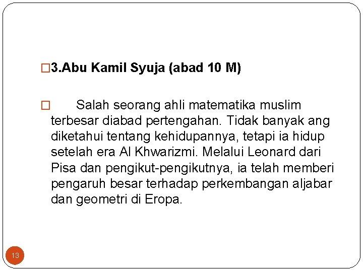 � 3. Abu Kamil Syuja (abad 10 M) Salah seorang ahli matematika muslim terbesar