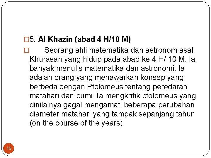 � 5. Al Khazin (abad 4 H/10 M) Seorang ahli matematika dan astronom asal
