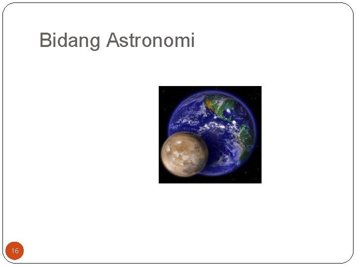 Bidang Astronomi 16