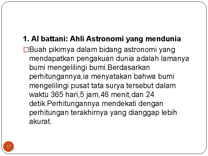 1. Al battani: Ahli Astronomi yang mendunia �Buah pikirnya dalam bidang astronomi yang mendapatkan