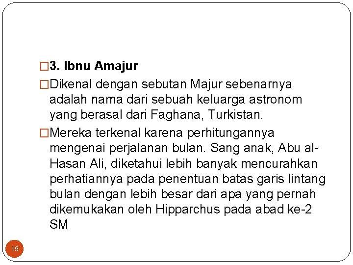 � 3. Ibnu Amajur �Dikenal dengan sebutan Majur sebenarnya adalah nama dari sebuah keluarga