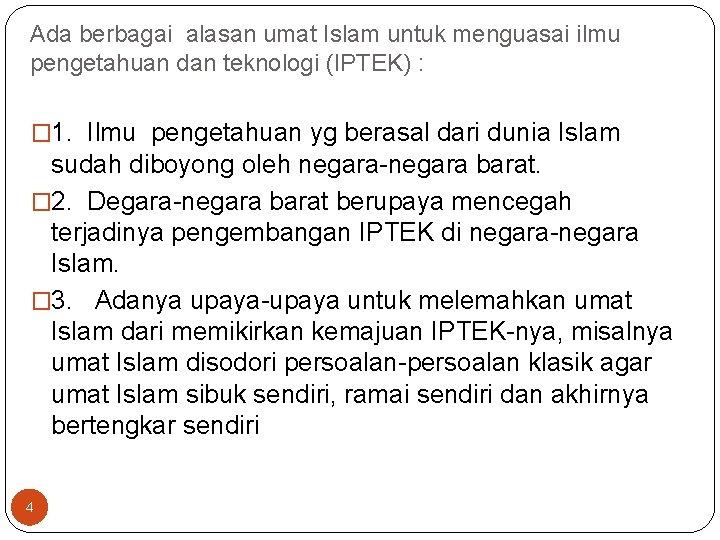 Ada berbagai alasan umat Islam untuk menguasai ilmu pengetahuan dan teknologi (IPTEK) : �
