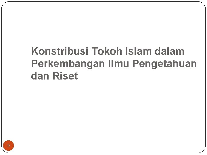 Konstribusi Tokoh Islam dalam Perkembangan Ilmu Pengetahuan dan Riset 5