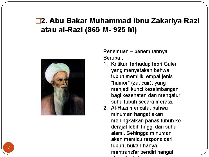 � 2. Abu Bakar Muhammad ibnu Zakariya Razi atau al-Razi (865 M- 925 M)