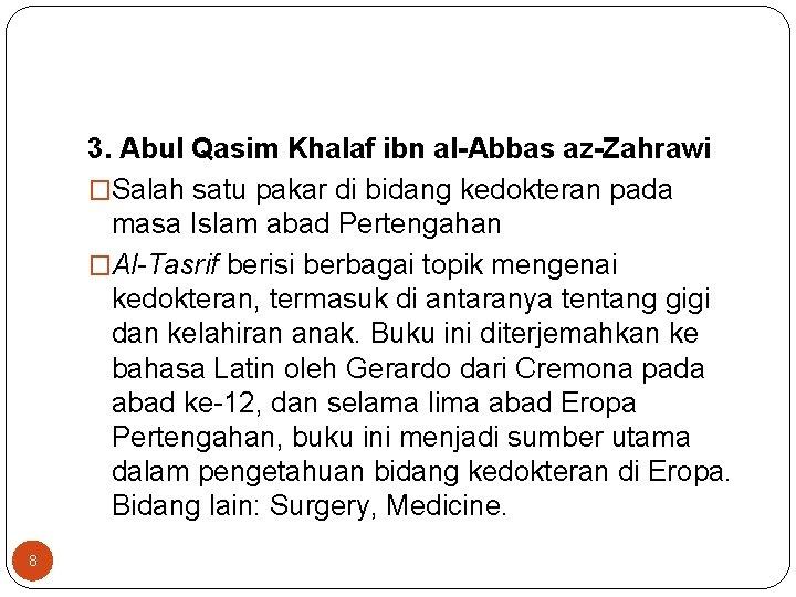 3. Abul Qasim Khalaf ibn al-Abbas az-Zahrawi �Salah satu pakar di bidang kedokteran pada