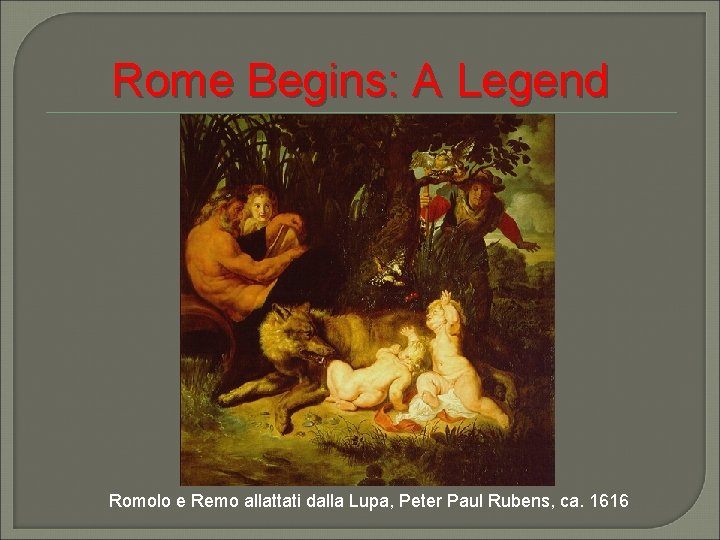 Rome Begins: A Legend Romolo e Remo allattati dalla Lupa, Peter Paul Rubens, ca.