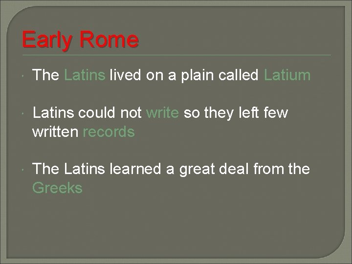 Early Rome The Latins lived on a plain called Latium Latins could not write