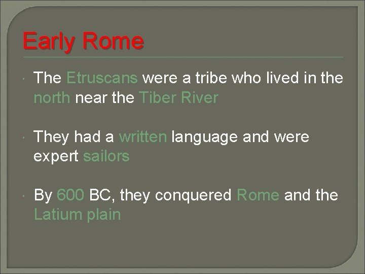 Early Rome The Etruscans were a tribe who lived in the north near the