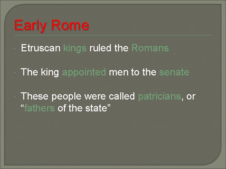 Early Rome Etruscan kings ruled the Romans The king appointed men to the senate