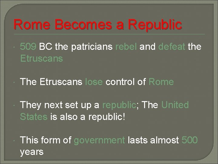 Rome Becomes a Republic 509 BC the patricians rebel and defeat the Etruscans The