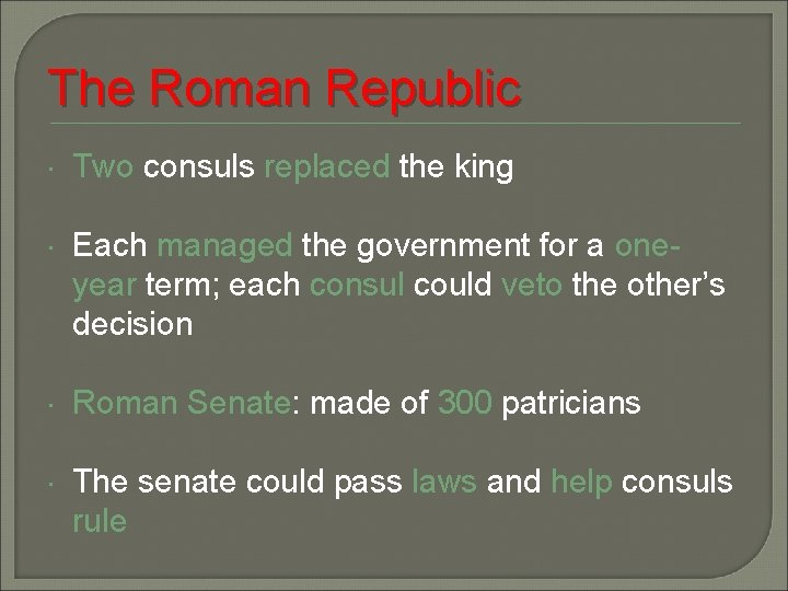 The Roman Republic Two consuls replaced the king Each managed the government for a