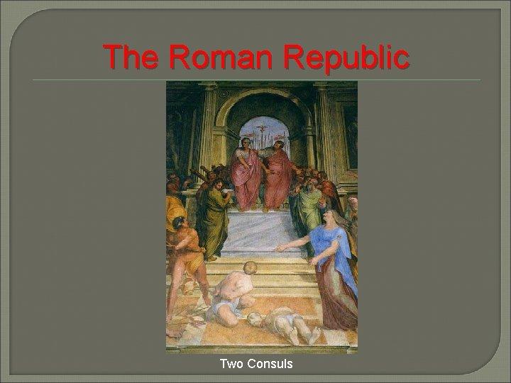 The Roman Republic Two Consuls