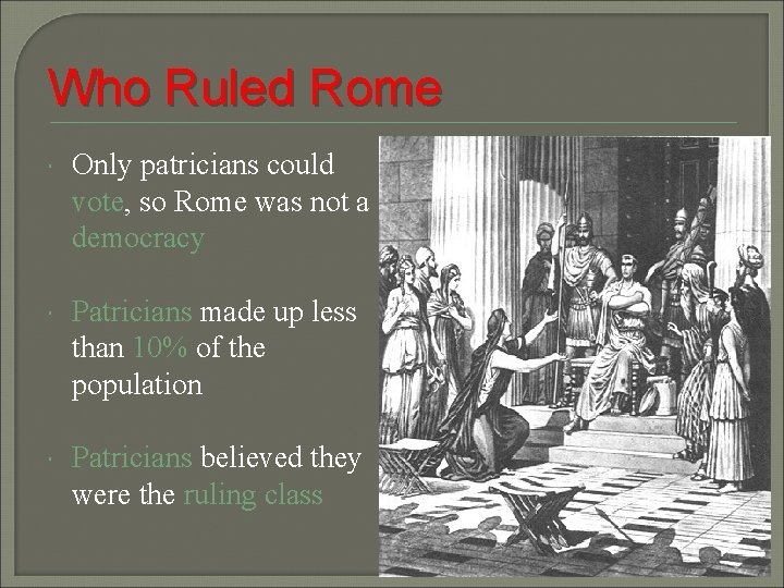 Who Ruled Rome Only patricians could vote, so Rome was not a democracy Patricians