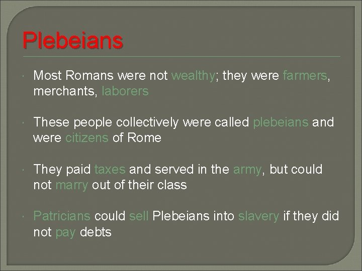 Plebeians Most Romans were not wealthy; they were farmers, merchants, laborers These people collectively