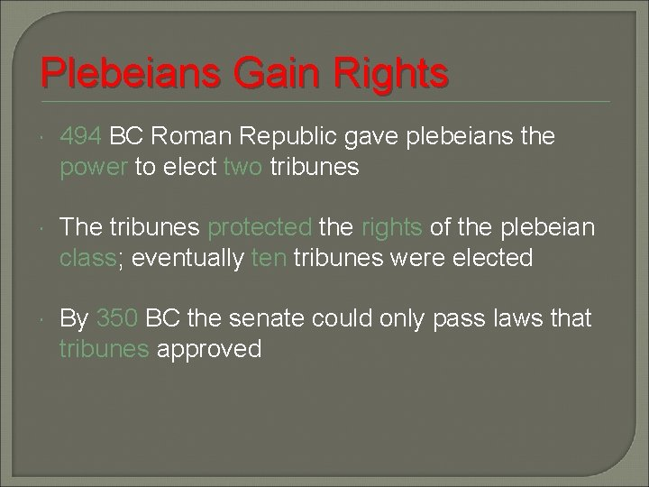 Plebeians Gain Rights 494 BC Roman Republic gave plebeians the power to elect two