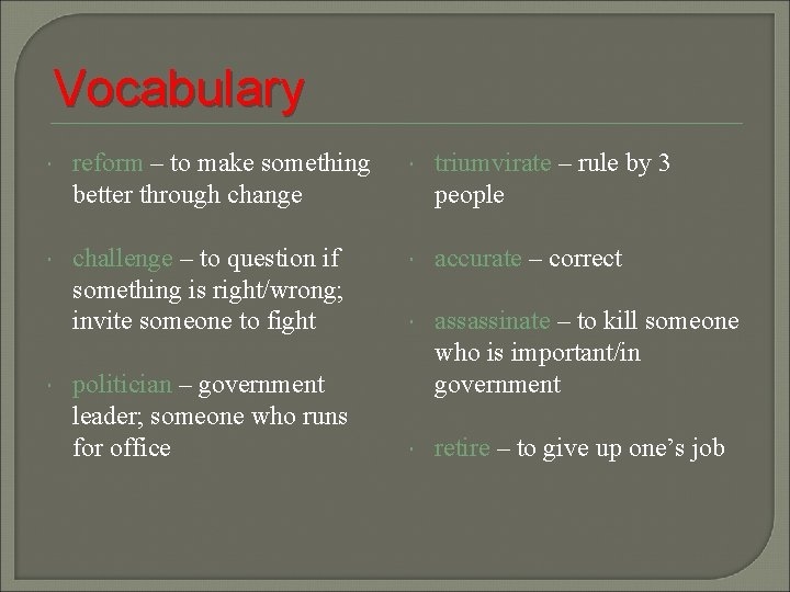Vocabulary reform – to make something better through change triumvirate – rule by 3