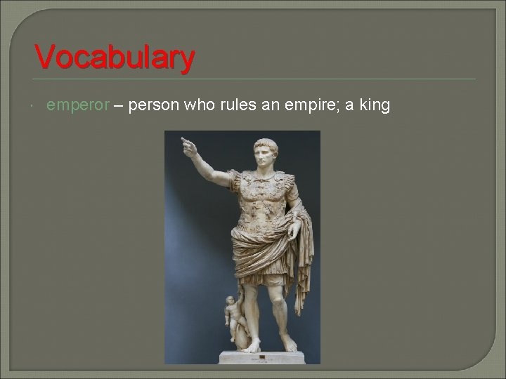 Vocabulary emperor – person who rules an empire; a king