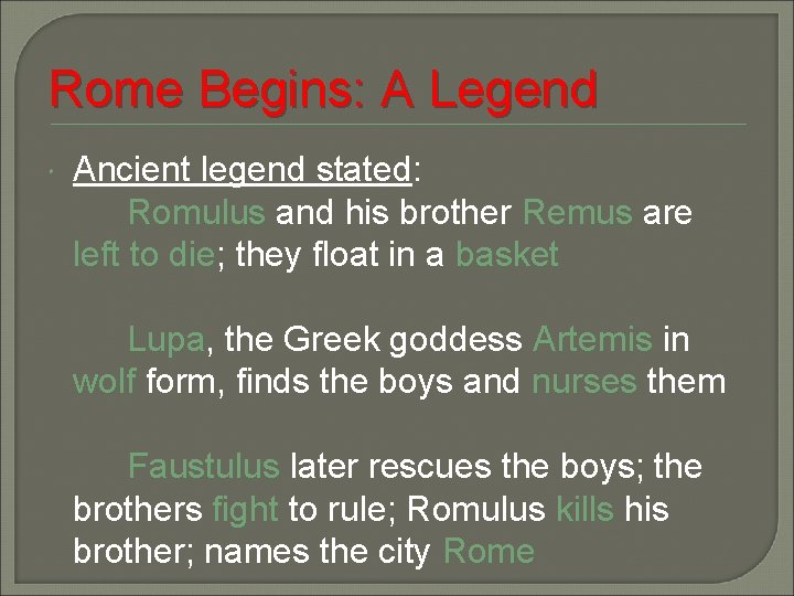 Rome Begins: A Legend Ancient legend stated: Romulus and his brother Remus are left