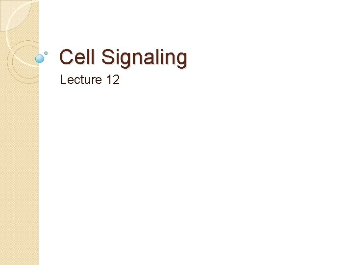 Cell Signaling Lecture 12