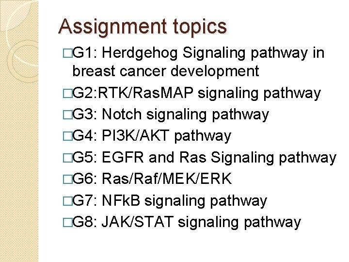 Assignment topics �G 1: Herdgehog Signaling pathway in breast cancer development �G 2: RTK/Ras.
