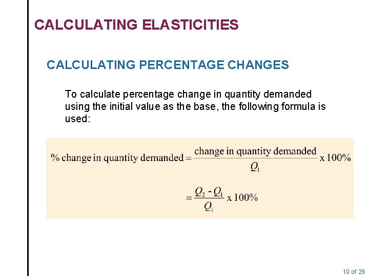 CALCULATING ELASTICITIES CALCULATING PERCENTAGE CHANGES To calculate percentage change in quantity demanded using the