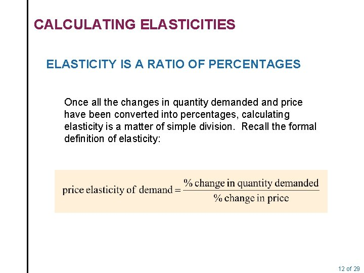CALCULATING ELASTICITIES ELASTICITY IS A RATIO OF PERCENTAGES Once all the changes in quantity