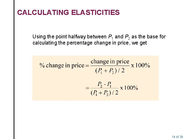 CALCULATING ELASTICITIES Using the point halfway between P 1 and P 2 as the