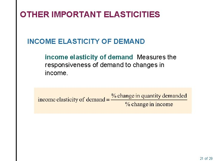 OTHER IMPORTANT ELASTICITIES INCOME ELASTICITY OF DEMAND income elasticity of demand Measures the responsiveness