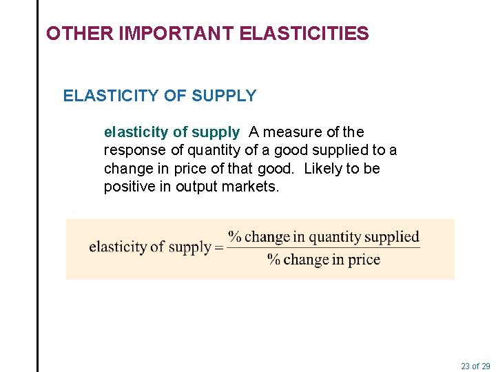 OTHER IMPORTANT ELASTICITIES ELASTICITY OF SUPPLY elasticity of supply A measure of the response