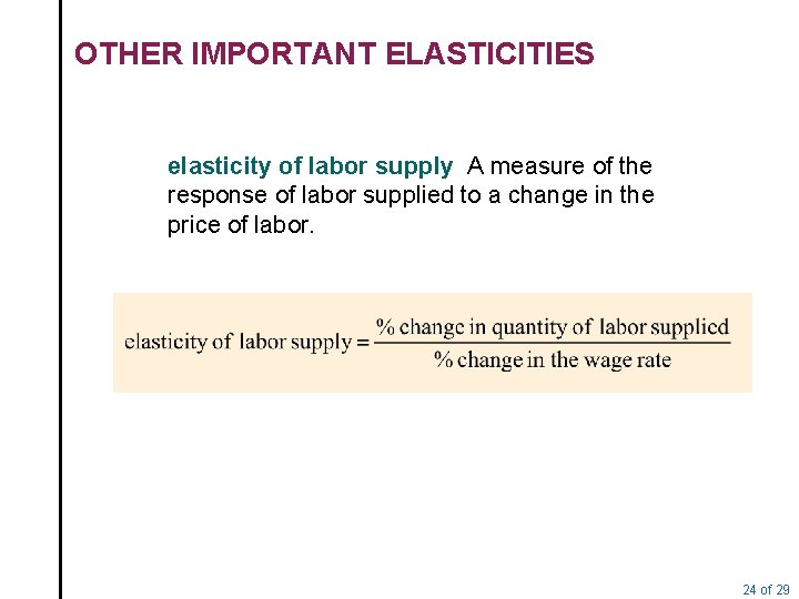 OTHER IMPORTANT ELASTICITIES elasticity of labor supply A measure of the response of labor