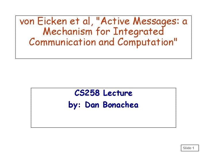 "von Eicken et al, ""Active Messages: a Mechanism for Integrated Communication and Computation"" CS"