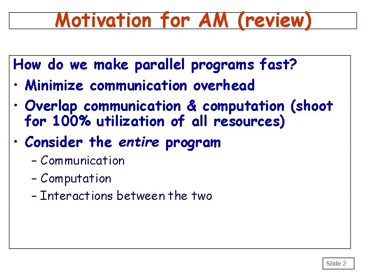 Motivation for AM (review) How do we make parallel programs fast? • Minimize communication