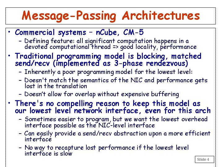 Message-Passing Architectures • Commercial systems – n. Cube, CM-5 – Defining feature: all significant