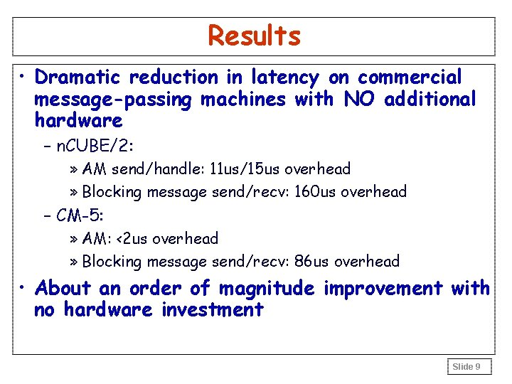 Results • Dramatic reduction in latency on commercial message-passing machines with NO additional hardware
