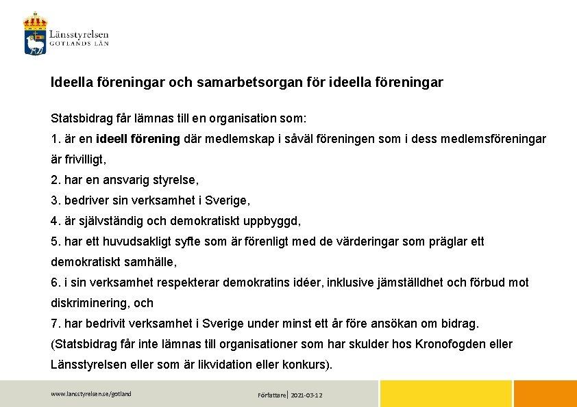 Ideella föreningar och samarbetsorgan för ideella föreningar Statsbidrag får lämnas till en organisation som: