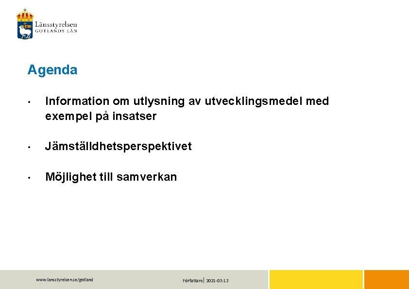 Agenda • Information om utlysning av utvecklingsmedel med exempel på insatser • Jämställdhetsperspektivet •