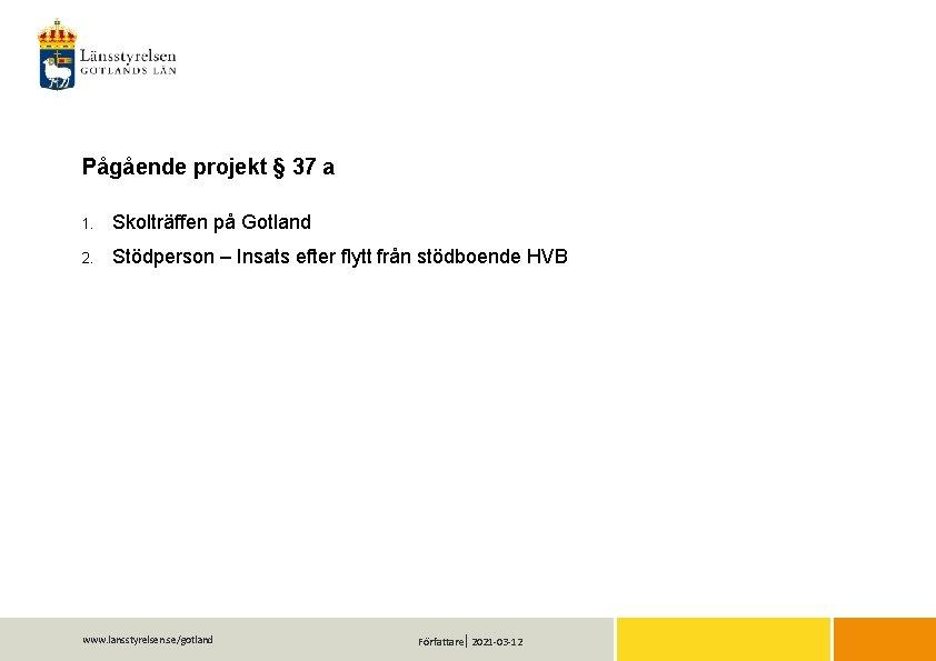 Pågående projekt § 37 a 1. Skolträffen på Gotland 2. Stödperson – Insats efter