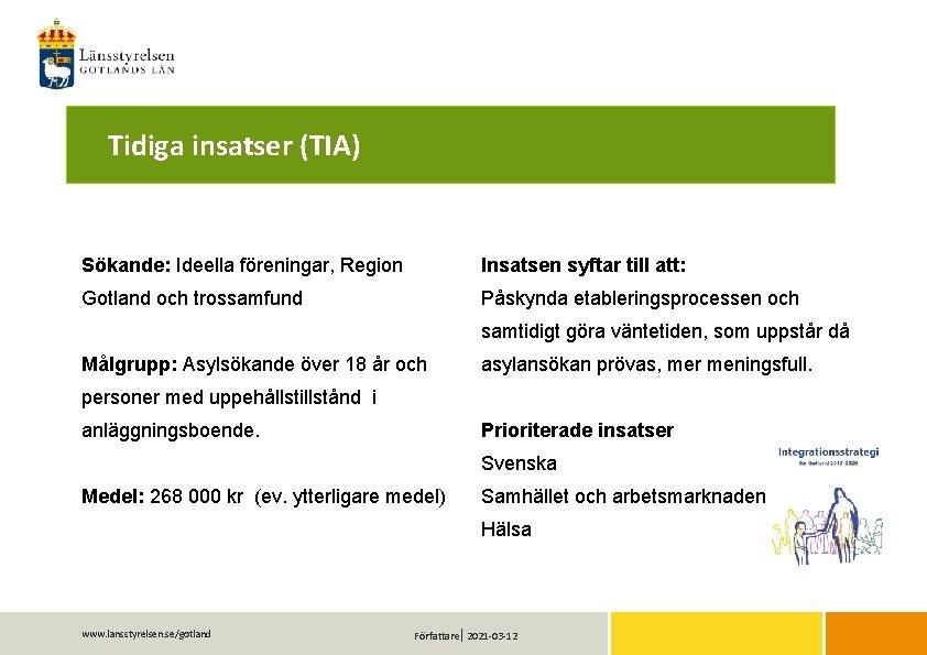 Tidiga insatser (TIA) Sökande: Ideella föreningar, Region Insatsen syftar till att: Gotland och trossamfund