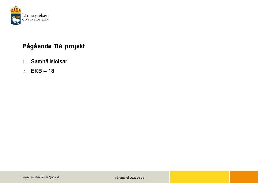 Pågående TIA projekt 1. Samhällslotsar 2. EKB – 18 www. lansstyrelsen. se/gotland Författare 2021