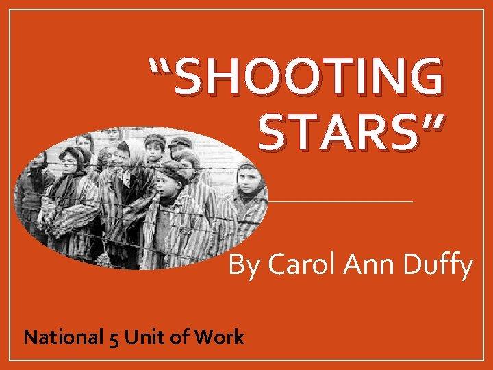 """SHOOTING STARS"" By Carol Ann Duffy National 5 Unit of Work"