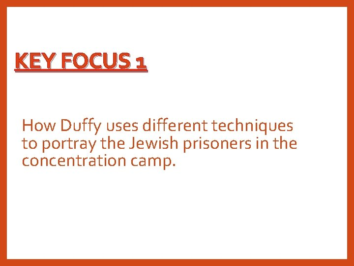 KEY FOCUS 1 How Duffy uses different techniques to portray the Jewish prisoners in