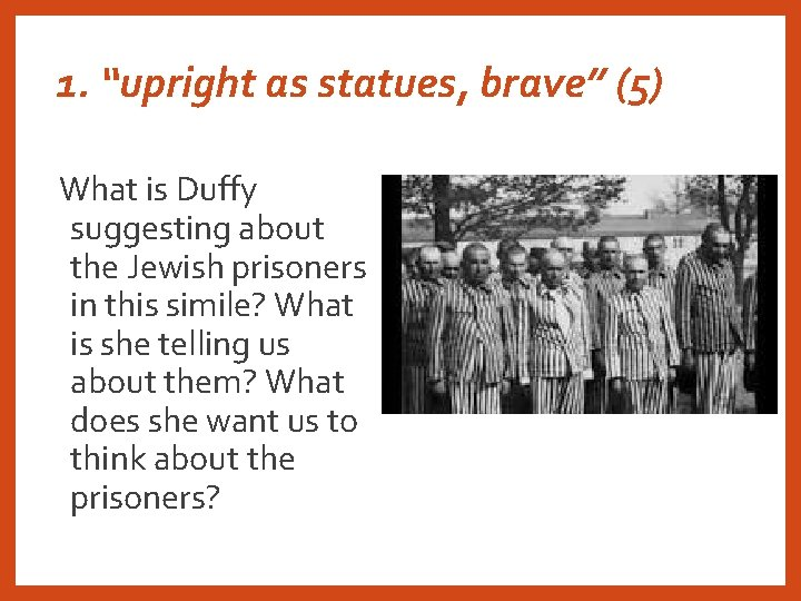 """1. """"upright as statues, brave"""" (5) What is Duffy suggesting about the Jewish prisoners"""