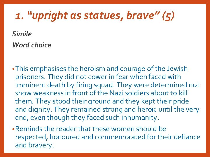 """1. """"upright as statues, brave"""" (5) Simile Word choice • This emphasises the heroism"""