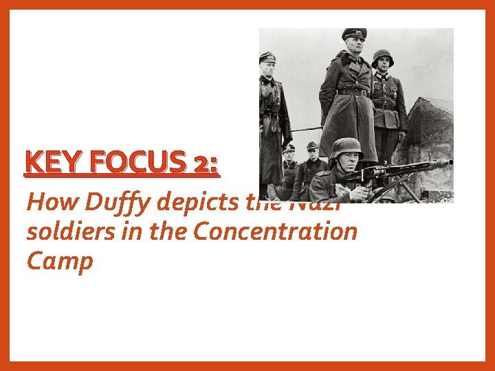 KEY FOCUS 2: How Duffy depicts the Nazi soldiers in the Concentration Camp