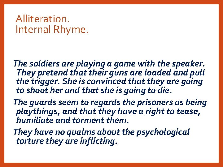 Alliteration. Internal Rhyme. The soldiers are playing a game with the speaker. They pretend