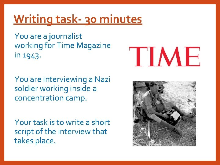 Writing task- 30 minutes You are a journalist working for Time Magazine in 1943.