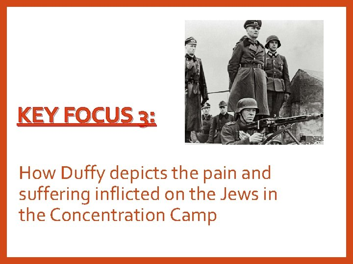 KEY FOCUS 3: How Duffy depicts the pain and suffering inflicted on the Jews