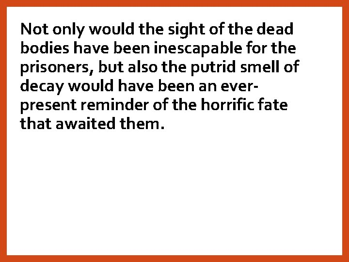 Not only would the sight of the dead bodies have been inescapable for the