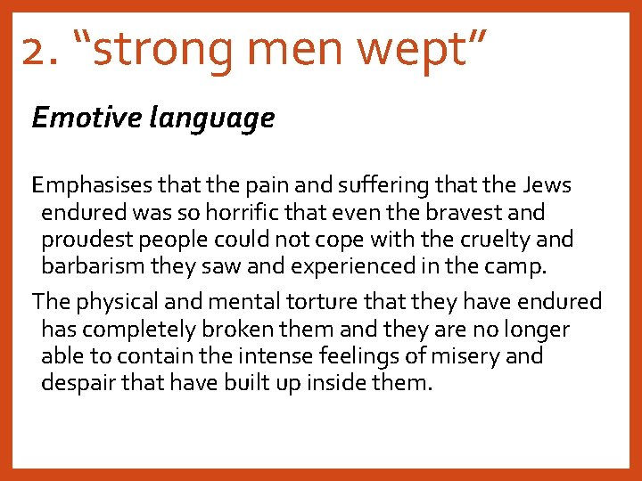 """2. """"strong men wept"""" Emotive language Emphasises that the pain and suffering that the"""