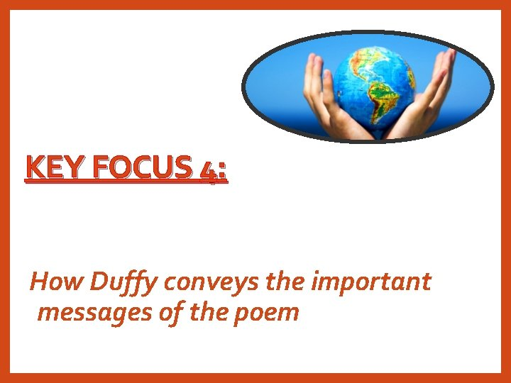 KEY FOCUS 4: How Duffy conveys the important messages of the poem